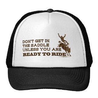 Don't Get in the Saddle Unless You Are Ready Hat