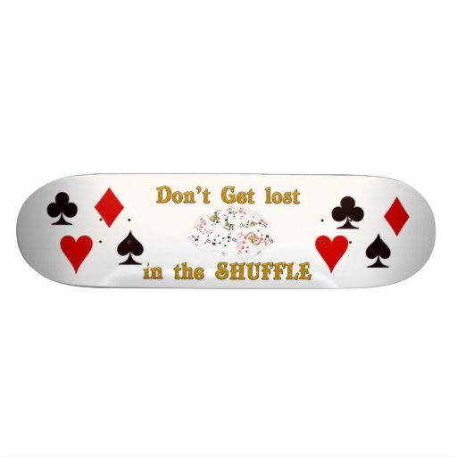 don't get lost in the shuffle skate board