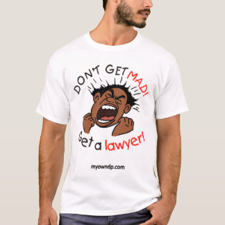 Dont get Mad get a Lawyer Tee Shirt