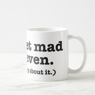 Don't get mad get even (but be sneaky about it) coffee mug