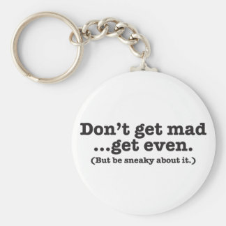 Don't get mad get even (but be sneaky about it) keychain