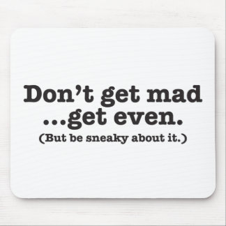 Don't get mad get even (but be sneaky about it) mouse pad