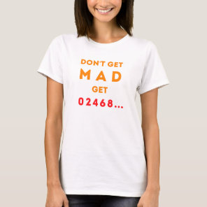 Don't get Mad, Get Even T-Shirt