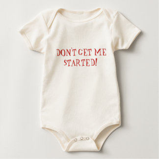 DON'T GET ME STARTED! BABY BODYSUIT