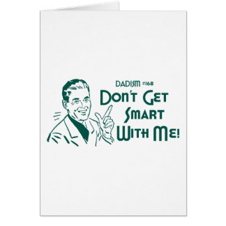 Don't Get Smart With Me! (Dadism #168) Greeting Card