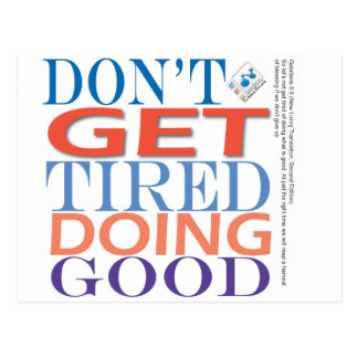Don't Get Tired Doing Good Postcard