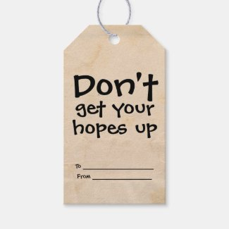 Dont Get Your Hopes Up Humor Gift Tags