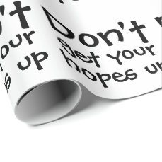 Dont Get Your Hopes Up Humor Wrapping Paper
