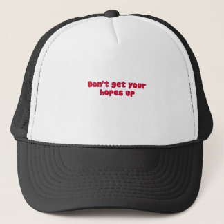 don't get your hopes up trucker hat