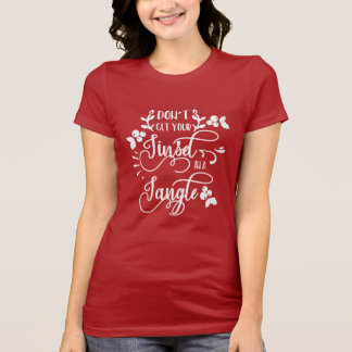 dont get your tinsel in a tangle christmas T-Shirt