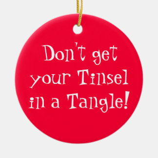 Don't get your Tinsel in a Tangle! Double-Sided Ceramic Round Christmas Ornament