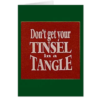 DON'T GET YOUR TINSEL IN A TANGLE THIS CHRISTMAS CARD