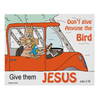 Don't Give anyone the Bird, Give them Jesus Posters