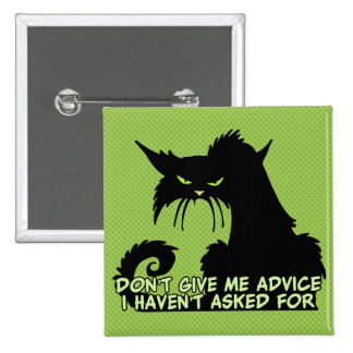 Don't Give Me Advice Angry Cat Saying Button