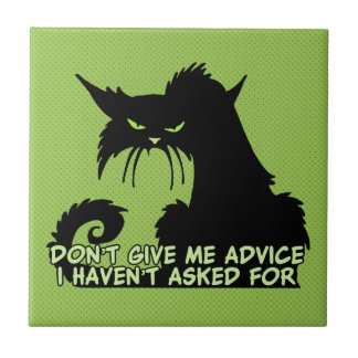 Don't Give Me Advice Angry Cat Saying Tile
