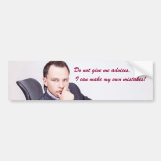 Don't give me advice I can make my own mistakes Bumper Sticker