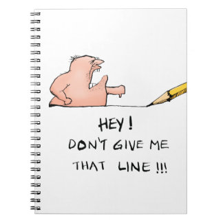 Dont Give Me That Line Funny Cartoon Spiral Notebook