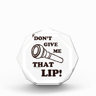 Don't Give Me That Lip - Brass Acrylic Award