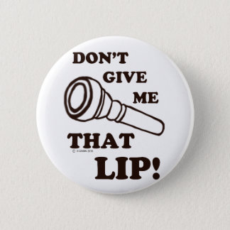 Don't Give Me That Lip - Brass Pinback Button
