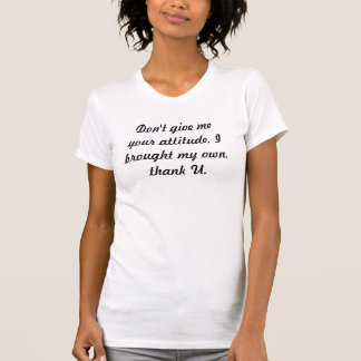 Don't give me your attitude, Ibrought my own, Tshirt