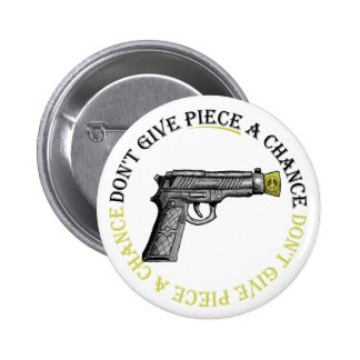 Don't Give Piece A Chance Button