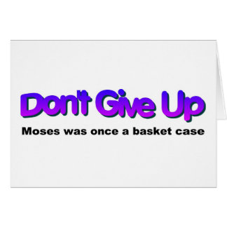 Dont Give up Moses was once a basket case Card