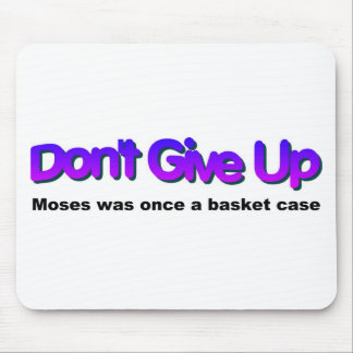 Dont Give up Moses was once a basket case Mouse Pad