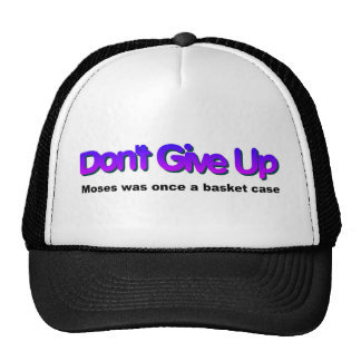 Dont Give up Moses was once a basket case Trucker Hat