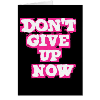 DONT GIVE UP NOW MOTIVATIONAL SPRAY-PAINT SAYINGS CARD