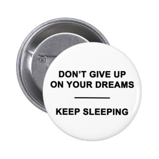 Don't Give Up on Your Dreams.  Keep Sleeping 2 Inch Round Button