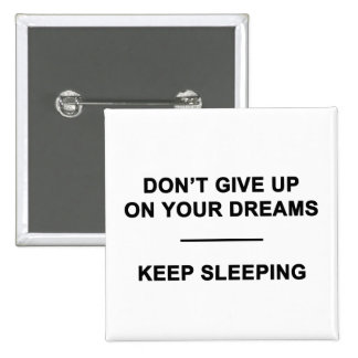 Don't Give Up on Your Dreams.  Keep Sleeping 2 Inch Square Button