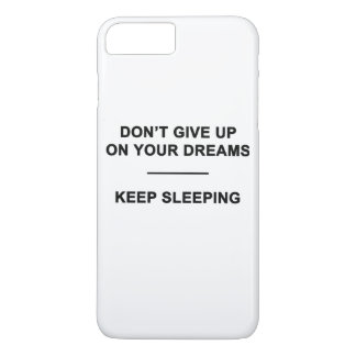 Don't Give Up on Your Dreams. Keep Sleeping iPhone 7 Plus Case