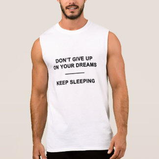 Don't Give Up on Your Dreams.  Keep Sleeping Sleeveless Shirt