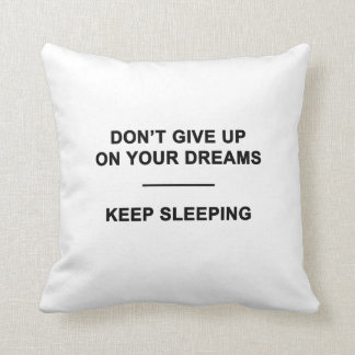 Don't Give Up on Your Dreams.  Keep Sleeping Throw Pillow
