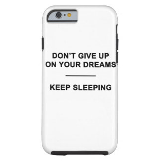 Don't Give Up on Your Dreams.  Keep Sleeping Tough iPhone 6 Case