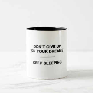 Don't Give Up on Your Dreams.  Keep Sleeping Two-Tone Coffee Mug