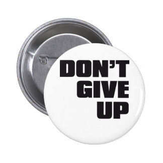 don't give up pinback button