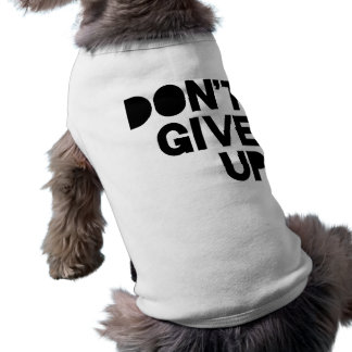 Don't Give Up T-Shirt