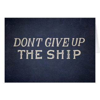 Don't Give Up The Ship Card