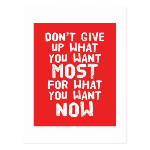 Dont give up what you want most Postcard