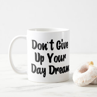 """Don't give up your day dream"" coffee mug"