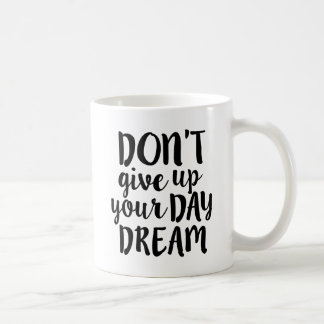 Don't Give up your Day Dream Coffee Mug