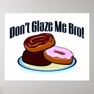 Don't Glaze Me Bro Poster