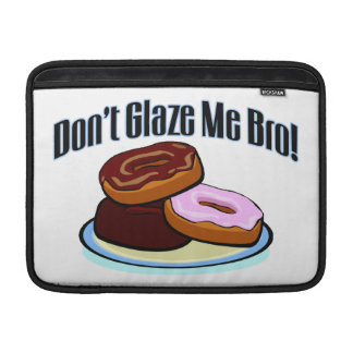 Don't Glaze Me Bro Sleeve For MacBook Air