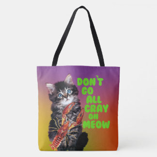 Don't Go All Cray On Meow Comical Kitty Cat Quote Tote Bag