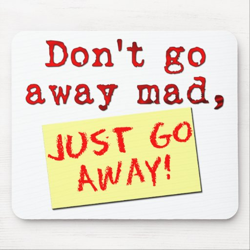 Don't go away mad.. mouse mat