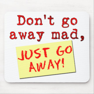 Don't go away mad.. mouse pad