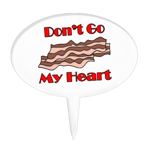 Don't Go Bacon My Heart Cake Topper