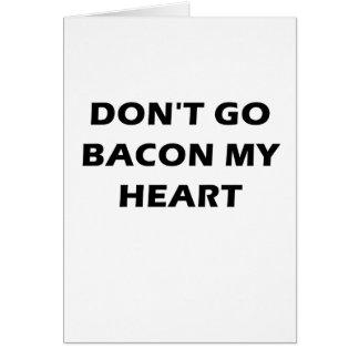 Dont Go Bacon My Heart Card