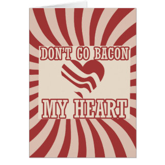 Don't go BACON my Heart Greeting Card